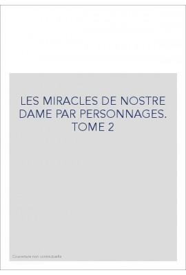 LES MIRACLES DE NOSTRE DAME PAR PERSONNAGES. TOME 2