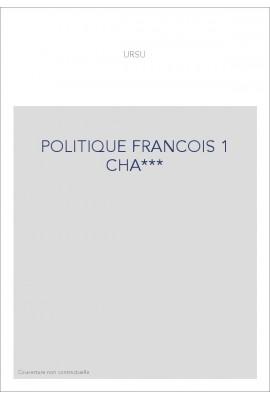 POLITIQUE FRANCOIS 1 CHA***