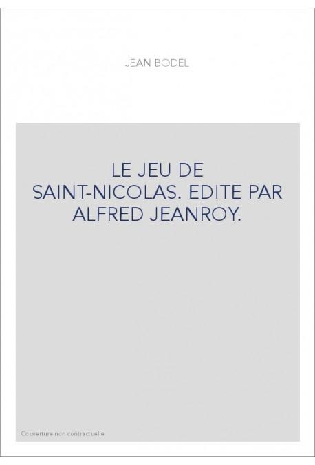 LE JEU DE SAINT-NICOLAS. EDITE PAR ALFRED JEANROY.