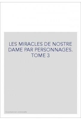 LES MIRACLES DE NOSTRE DAME PAR PERSONNAGES. TOME 3