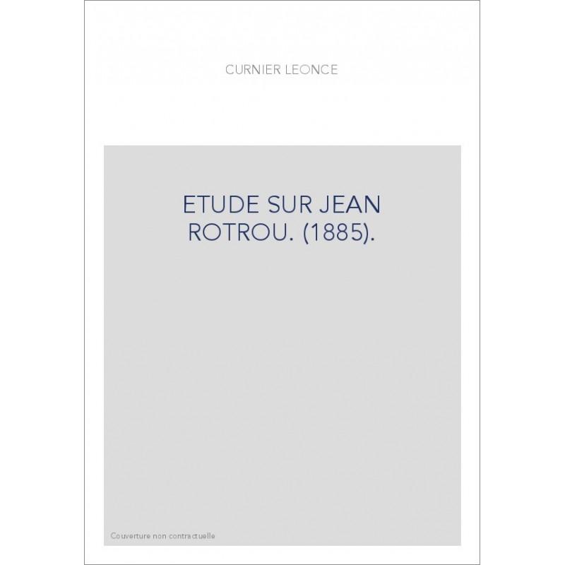 Etude sur Jean Rotrou - Léonce Curnier