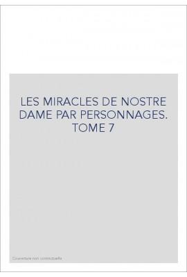 LES MIRACLES DE NOSTRE DAME PAR PERSONNAGES. TOME 7