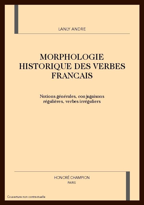 Morphologie Historique Des Verbes Francais Lanly Andre