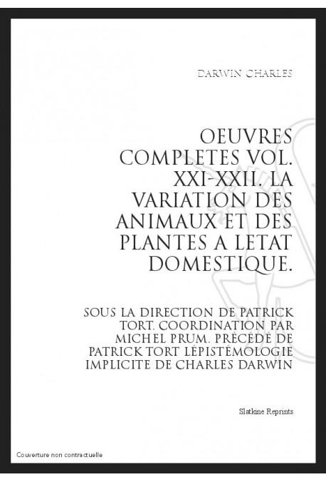 OEUVRES COMPLETES VOL. XXI-XXII. LA VARIATION DES ANIMAUX ET DES PLANTES A L'ETAT DOMESTIQUE