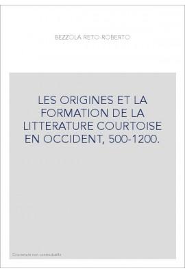 LES ORIGINES ET LA FORMATION DE LA LITTERATURE COURTOISE EN OCCIDENT, 500-1200.