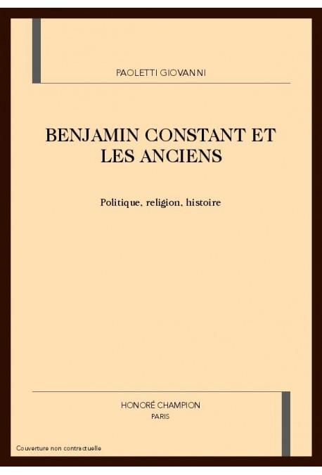 BENJAMIN CONSTANT ET LES ANCIENS. POLITIQUE, RELIGION, HISTOIRE