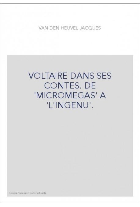 VOLTAIRE DANS SES CONTES. DE 'MICROMEGAS' A 'L'INGENU'.