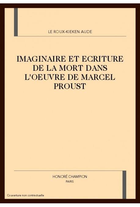 IMAGINAIRE ET ECRITURE DE LA MORT DANS L'OEUVRE DE MARCEL PROUST