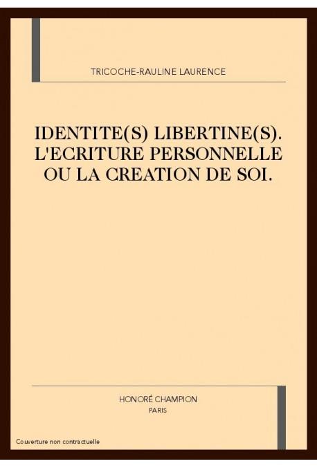 IDENTITE(S) LIBERTINE(S) : L'ECRITURE PERSONNELLE OU LA CREATION DE SOI