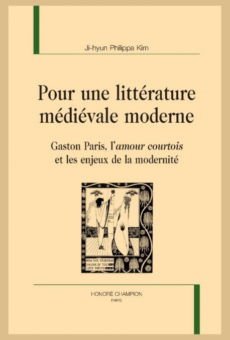 POUR UNE LITTÉRATURE MÉDIÉVALE MODERNE GASTON PARIS, L'AMOUR COURTOIS ET LES ENJEUX DE LA MODERNITÉ