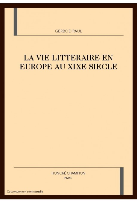 LA VIE LITTERAIRE EN EUROPE AU XIXE SIECLE