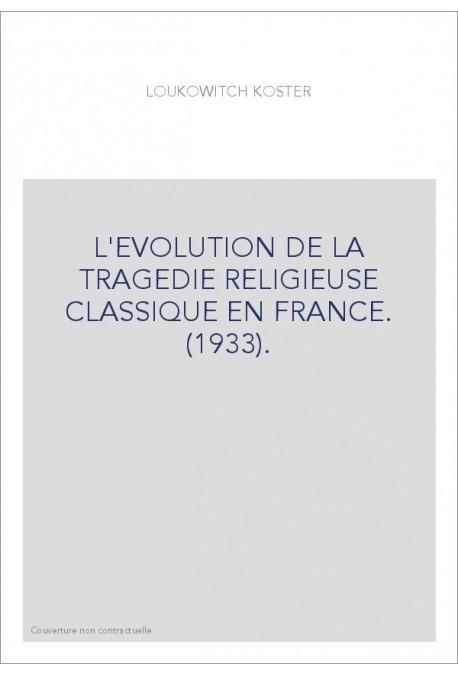 L'EVOLUTION DE LA TRAGEDIE RELIGIEUSE CLASSIQUE EN FRANCE. (1933).