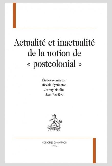 ACTUALITÉ ET INACTUALITÉ DE LA NOTION DE « POSTCOLONIAL »