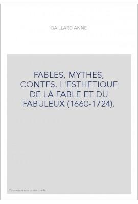 FABLES, MYTHES, CONTES. L'ESTHETIQUE DE LA FABLE ET DU FABULEUX (1660-1724)