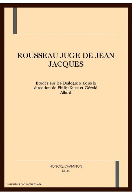"""ROUSSEAU JUGE DE JEAN JACQUES.ETUDES SUR LES """"DIALOGUES"""""""