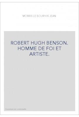 ROBERT HUGH BENSON. HOMME DE FOI ET ARTISTE.