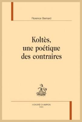 KOLTES, UNE POETIQUE DES CONTRAIRES