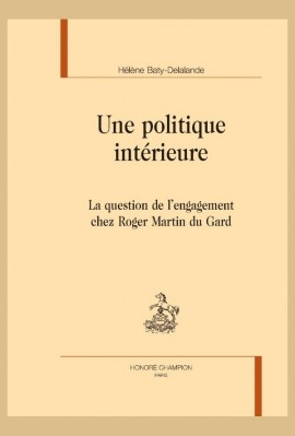 UNE POLITIQUE INTERIEURE   LA QUESTION DE L'ENGAGEMENT CHEZ ROGER MARTIN DU GARD