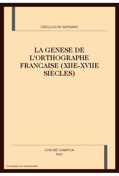 LA GENESE DE L'ORTHOGRAPHE FRANCAISE (XIIE-XVIIE       SIECLES)