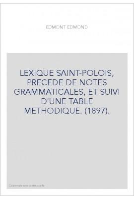 LEXIQUE SAINT-POLOIS, PRECEDE DE NOTES GRAMMATICALES, ET SUIVI D'UNE TABLE METHODIQUE. (1897).