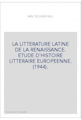 LA LITTERATURE LATINE DE LA RENAISSANCE. ETUDE D'HISTOIRE LITTERAIRE EUROPEENNE. (1944).