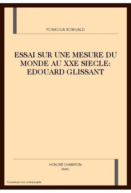 ESSAI SUR UNE MESURE DU MONDE AU XXE SIECLE: EDOUARD   GLISSANT