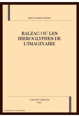 BALZAC OU LES HIEROGLYPHES DE L'IMAGINAIRE