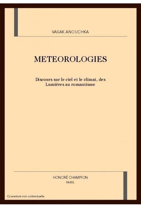 METEOROLOGIES. DISCOURS SUR LE CIEL ET LE CLIMAT, DES LUMIERES AU ROMANTISME