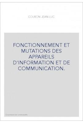 FONCTIONNEMENT ET MUTATIONS DES APPAREILS D'INFORMATION ET DE COMMUNICATION.