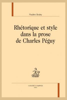 RHETORIQUE ET STYLE DANS LA PROSE DE CHARLES PEGUY