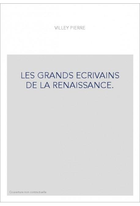 LES GRANDS ECRIVAINS DE LA RENAISSANCE.
