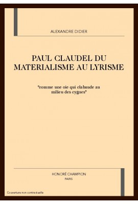 PAUL CLAUDEL, DU MATERIALISME AU LYRISME