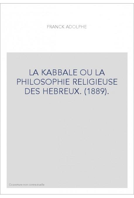 LA KABBALE OU LA PHILOSOPHIE RELIGIEUSE DES HEBREUX.(1889)