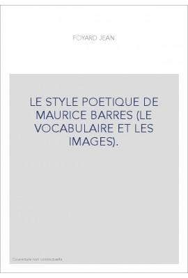 LE STYLE POETIQUE DE MAURICE BARRES (LE VOCABULAIRE ET LES IMAGES).