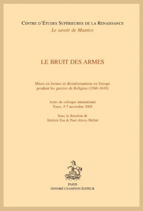 LE BRUIT DES ARMES MISES EN FORMES ET DÉSINFORMATIONS EN EUROPE PENDANT LES GUERRES DE RELIGION (1560-1610)