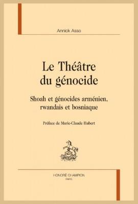 LE THEATRE DU GENOCIDE. SHOAH ET GENOCIDES ARMENIEN, RWANDAIS ET BOSNIAQUE