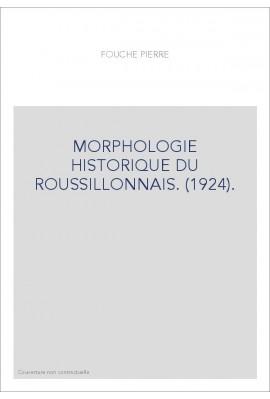 MORPHOLOGIE HISTORIQUE DU ROUSSILLONNAIS. (1924).