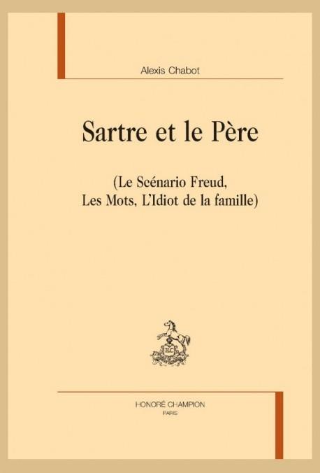 SARTRE ET LE PERE   (LE SCÉNARIO FREUD, LES MOTS, L'IDIOT DE LA FAMILLE)