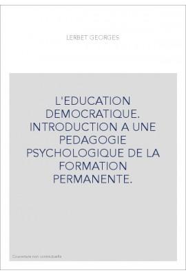 L'EDUCATION DEMOCRATIQUE. INTRODUCTION A UNE PEDAGOGIE PSYCHOLOGIQUE DE LA FORMATION PERMANENTE.