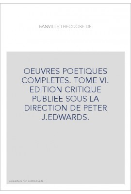 OEUVRES POETIQUES COMPLETES. TOME VI. IDYLLES PRUSSIENNES. TRENTE-SIX BALLADES JOYEUSES. RONDELS.