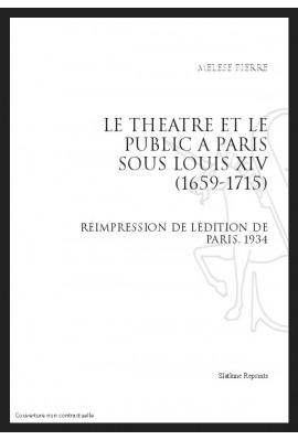 LE THEATRE ET LE PUBLIC A PARIS SOUS LOUIS XIV (1659-1715)