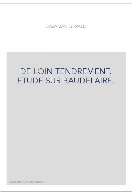 DE LOIN TENDREMENT. ETUDE SUR BAUDELAIRE.