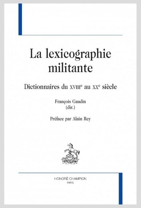 LA LEXICOGRAPHIE MILITANTE  DICTIONNAIRES DU XVIIIE AU XXE SIÈCLE