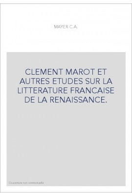 CLEMENT MAROT ET AUTRES ETUDES SUR LA LITTERATURE FRANCAISE DE LA RENAISSANCE.
