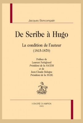 DE SCRIBE A HUGO.  LA CONDITION DE L'AUTEUR (1815-1870)