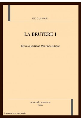 LA BRUYERE. TOME 1 : BREVES QUESTIONS D'HERMENEUTIQUE.