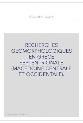 RECHERCHES GEOMORPHOLOGIQUES EN GRECE SEPTENTRIONALE (MACEDOINE CENTRALE ET OCCIDENTALE).