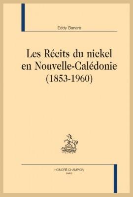 LES RÉCITS DU NICKEL EN NOUVELLE-CALÉDONIE (1853-1960)