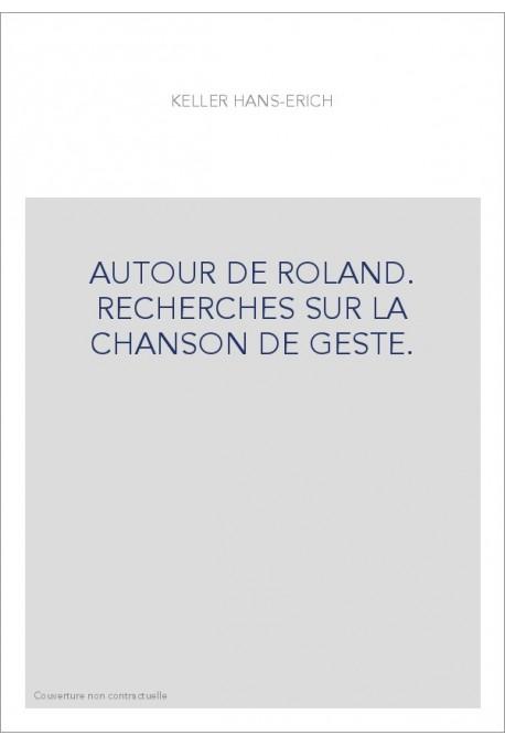 AUTOUR DE ROLAND. RECHERCHES SUR LA CHANSON DE GESTE.