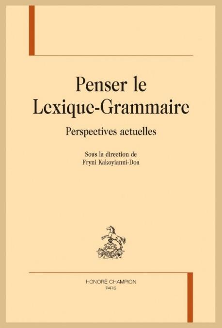 PENSER LE LEXIQUE-GRAMMAIRE  PERSPECTIVES ACTUELLES